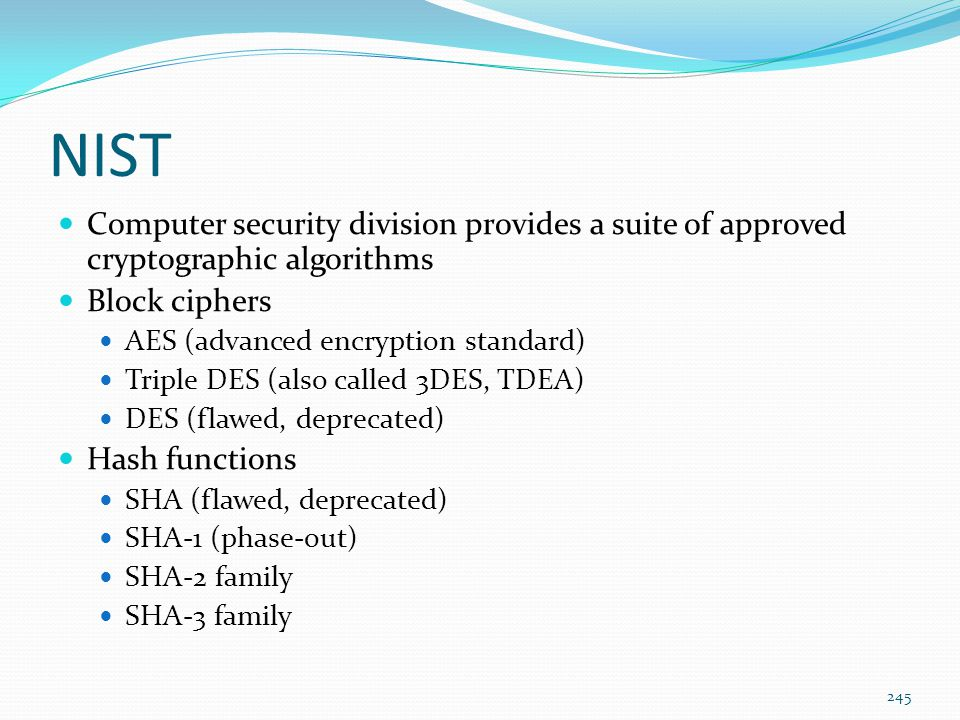 NIST Computer security division provides a suite of approved cryptographic algorithms. Block ciphers.