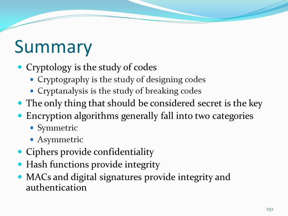 Summary Cryptology is the study of codes