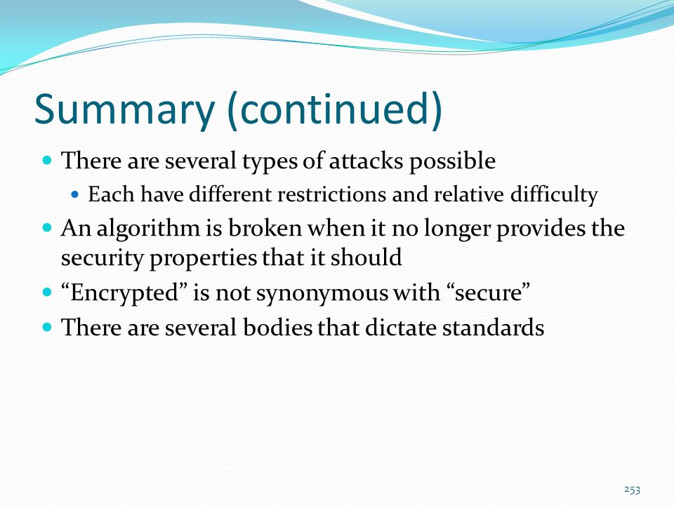Summary (continued) There are several types of attacks possible