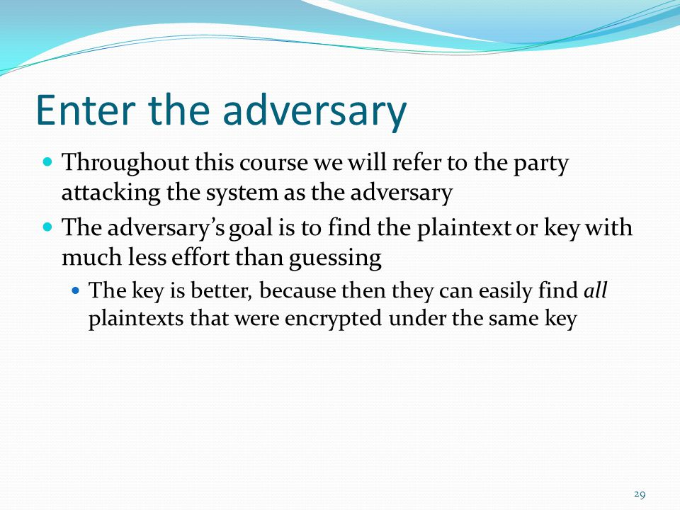 Enter the adversary Throughout this course we will refer to the party attacking the system as the adversary.