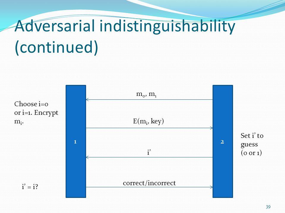 Adversarial indistinguishability (continued)