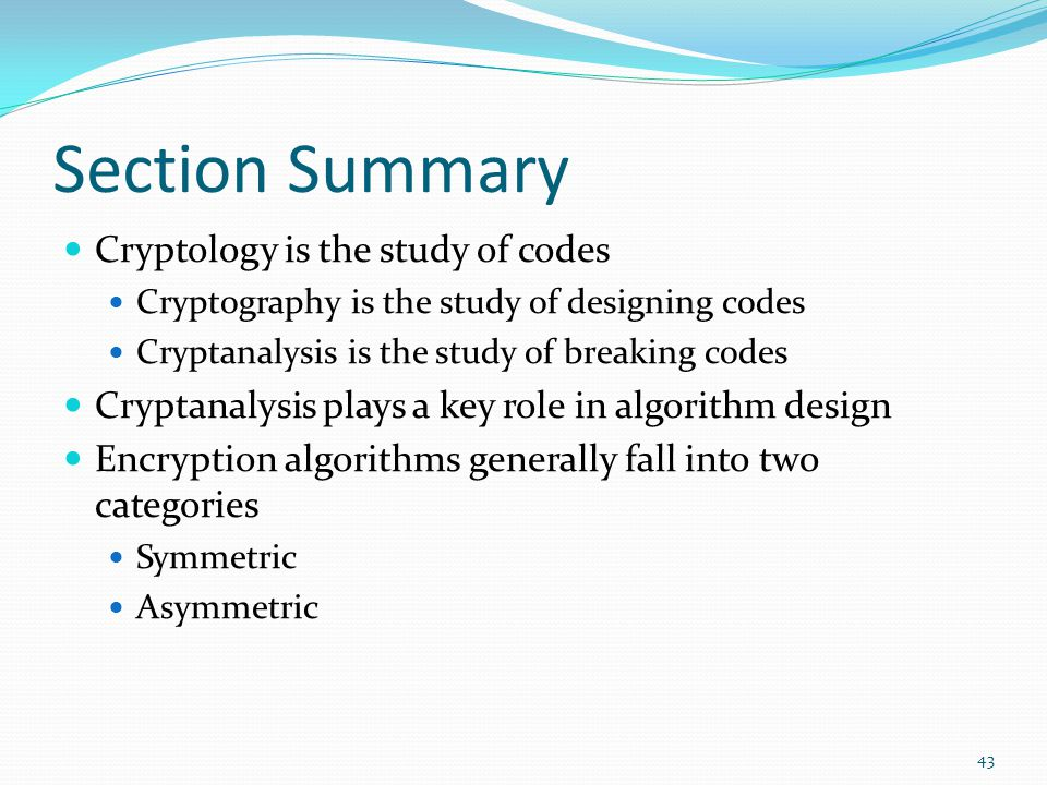 Section Summary Cryptology is the study of codes