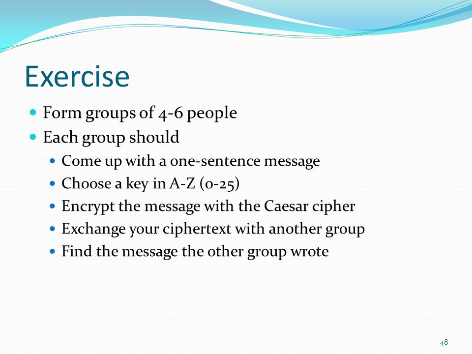Exercise Form groups of 4-6 people Each group should