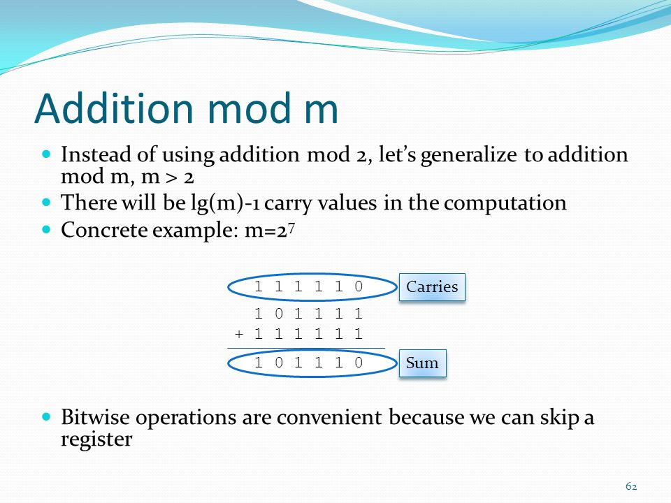 Addition mod m Instead of using addition mod 2, let's generalize to addition mod m, m > 2. There will be lg(m)-1 carry values in the computation.