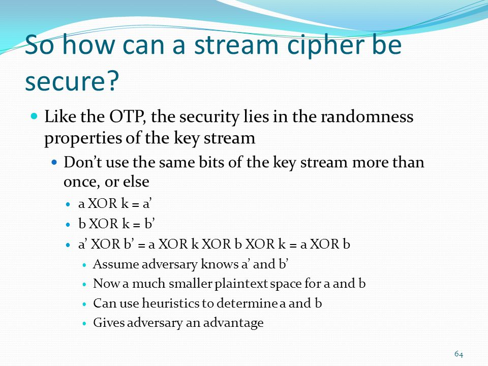 So how can a stream cipher be secure