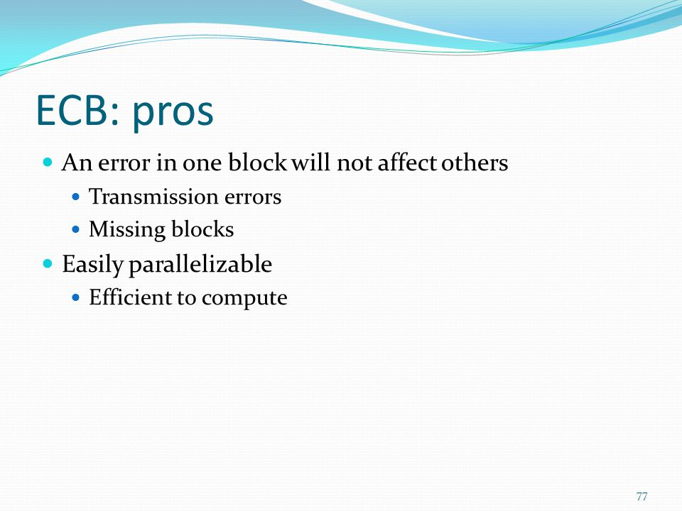 ECB: pros An error in one block will not affect others