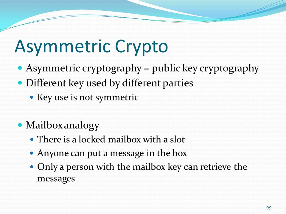 Asymmetric Crypto Asymmetric cryptography = public key cryptography