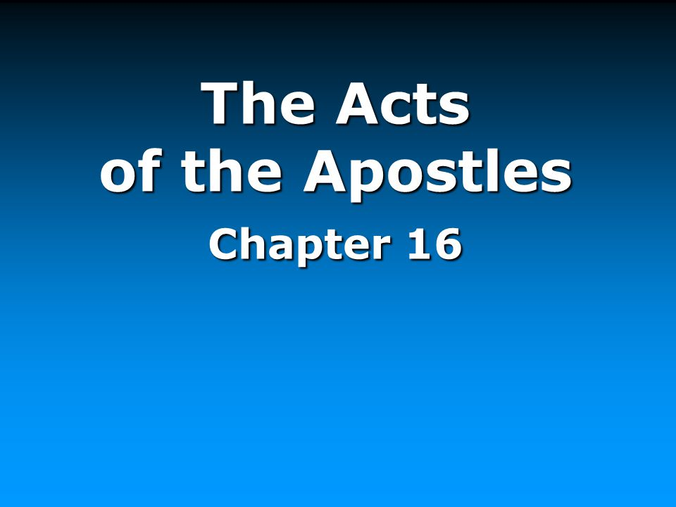 The Acts of the Apostles Chapter 16