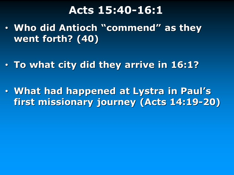 Acts 15:40-16:1 Who did Antioch commend as they went forth (40)