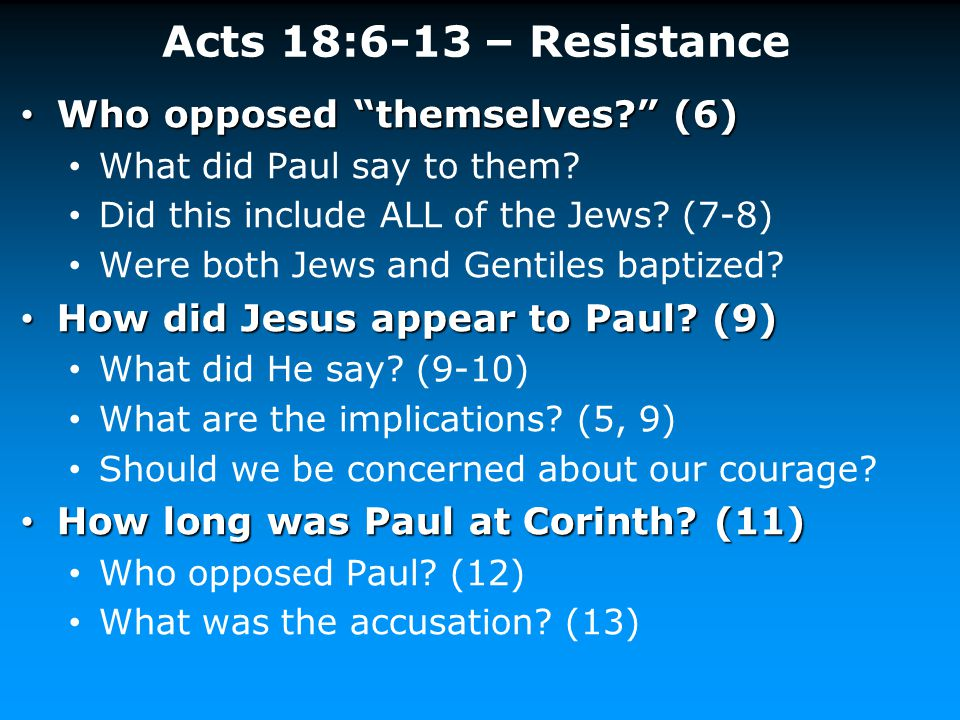 Acts 18:6-13 – Resistance Who opposed themselves (6)