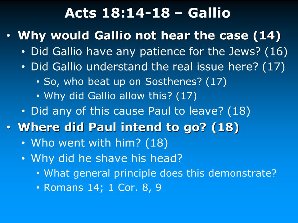 Acts 18:14-18 – Gallio Why would Gallio not hear the case (14)