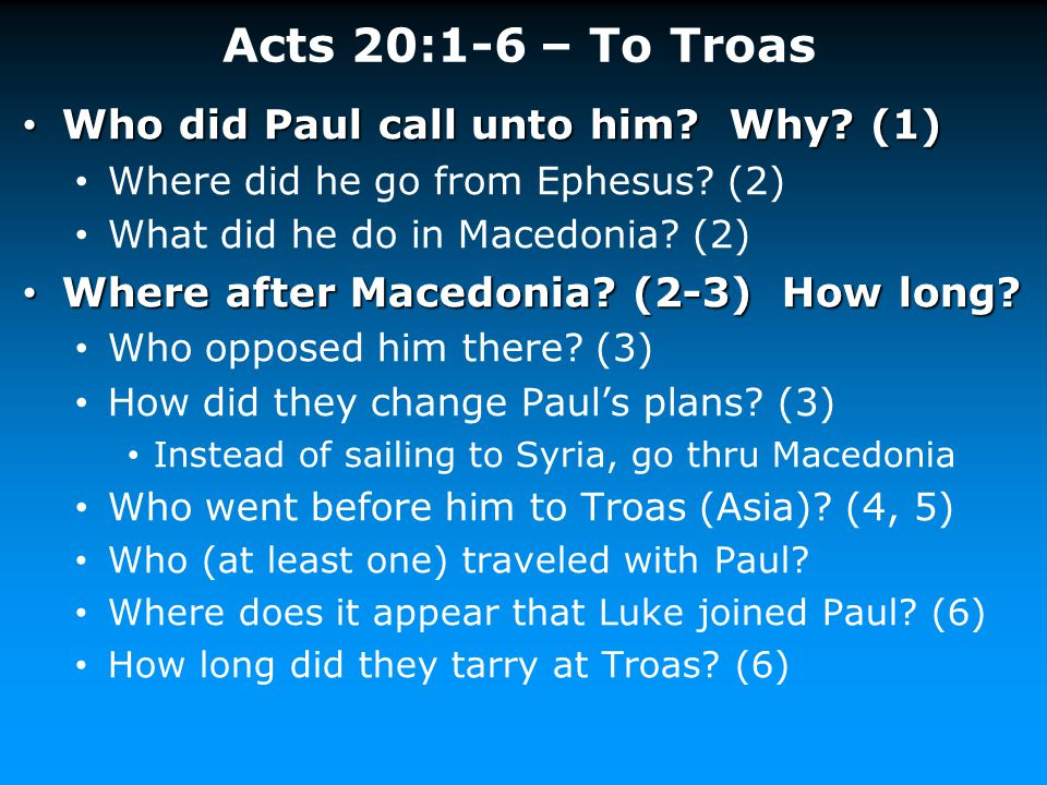 Acts 20:1-6 – To Troas Who did Paul call unto him Why (1)