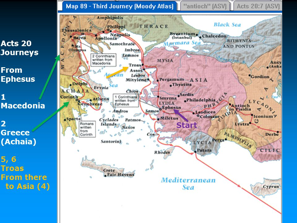 Acts 20 Journeys From Ephesus 1 Macedonia 2 Greece (Achaia) 5, 6 Troas From there to Asia (4) Start