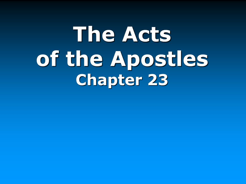 The Acts of the Apostles Chapter 23