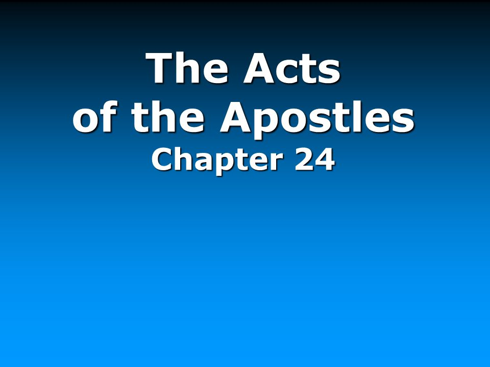 The Acts of the Apostles Chapter 24