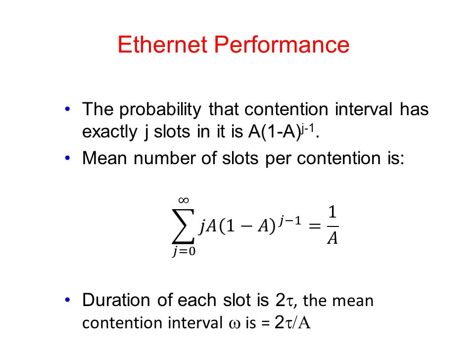 Ethernet Performance The probability that contention interval has exactly j slots in it is A(1-A)j-1.