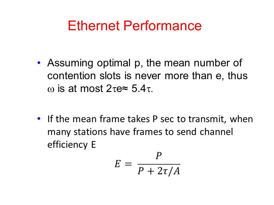 Ethernet Performance Assuming optimal p, the mean number of contention slots is never more than e, thus w is at most 2te≈ 5.4t.