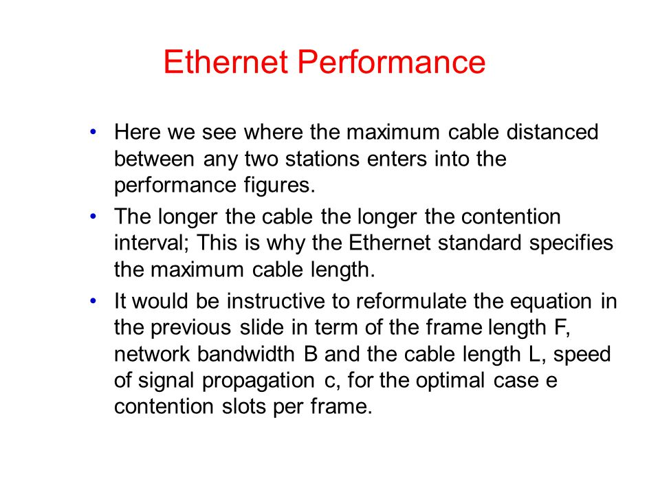 Ethernet Performance Here we see where the maximum cable distanced between any two stations enters into the performance figures.