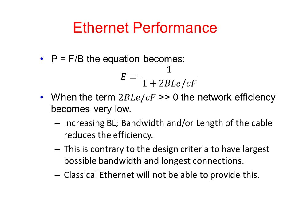 Ethernet Performance P = F/B the equation becomes: 𝐸= 1 1+2𝐵𝐿𝑒/𝑐𝐹