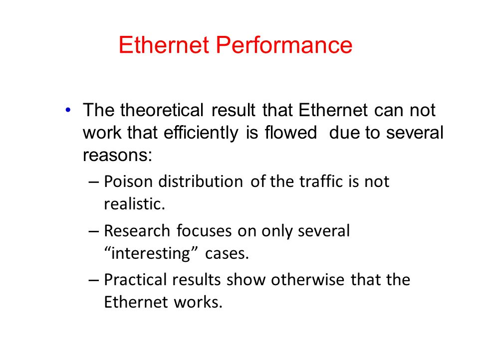 Ethernet Performance The theoretical result that Ethernet can not work that efficiently is flowed due to several reasons: