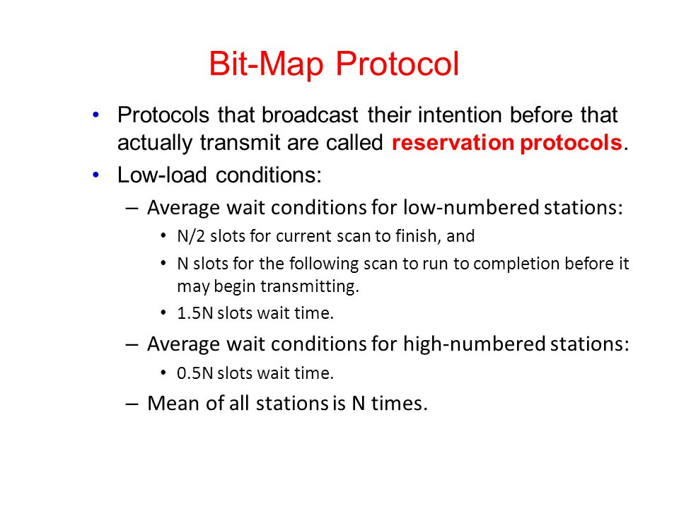 Bit-Map Protocol Protocols that broadcast their intention before that actually transmit are called reservation protocols.