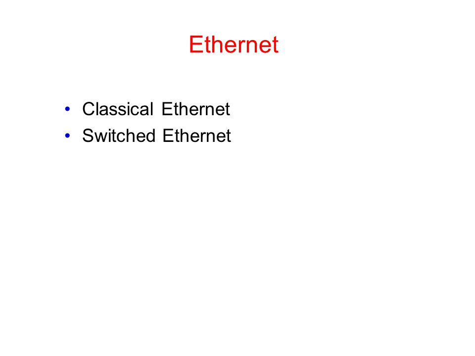 Ethernet Classical Ethernet Switched Ethernet