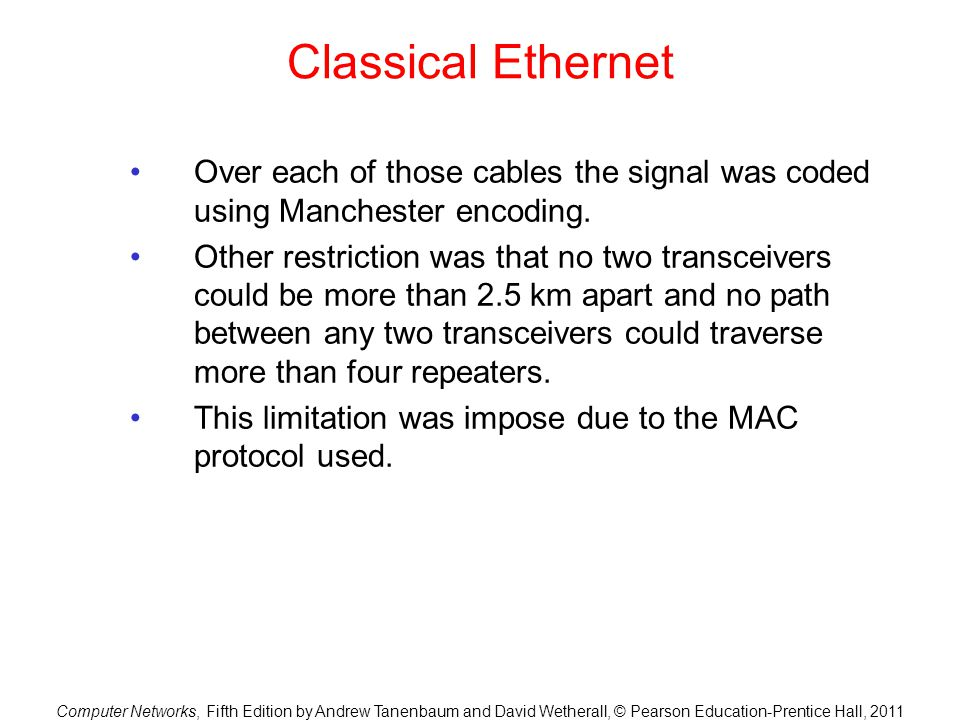 Classical Ethernet Over each of those cables the signal was coded using Manchester encoding.