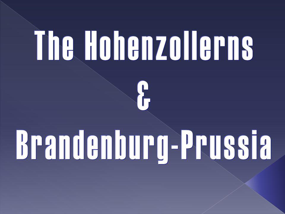 The Hohenzollerns & Brandenburg-Prussia