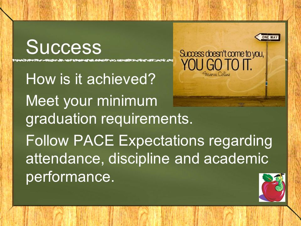 Success How is it achieved Meet your minimum graduation requirements.