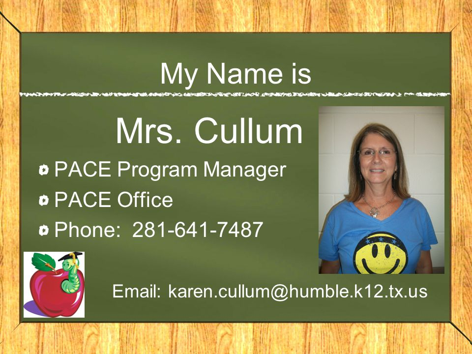 Mrs. Cullum My Name is PACE Program Manager PACE Office