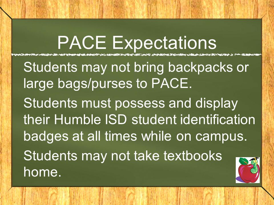 PACE Expectations Students may not bring backpacks or large bags/purses to PACE.