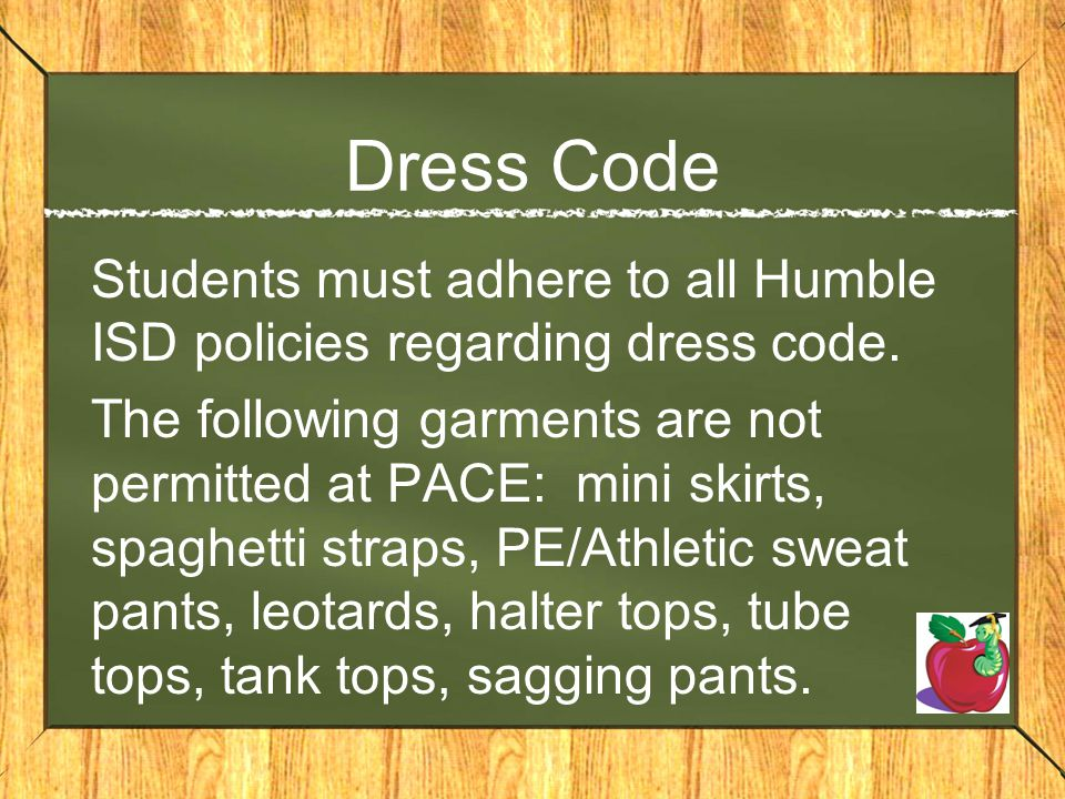 Dress Code Students must adhere to all Humble ISD policies regarding dress code.