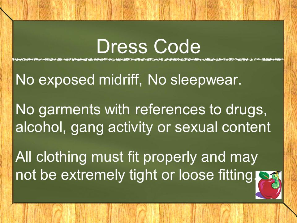 Dress Code No exposed midriff, No sleepwear.