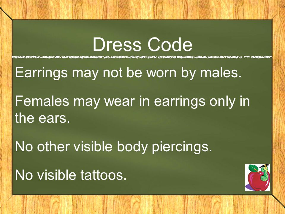 Dress Code Earrings may not be worn by males.