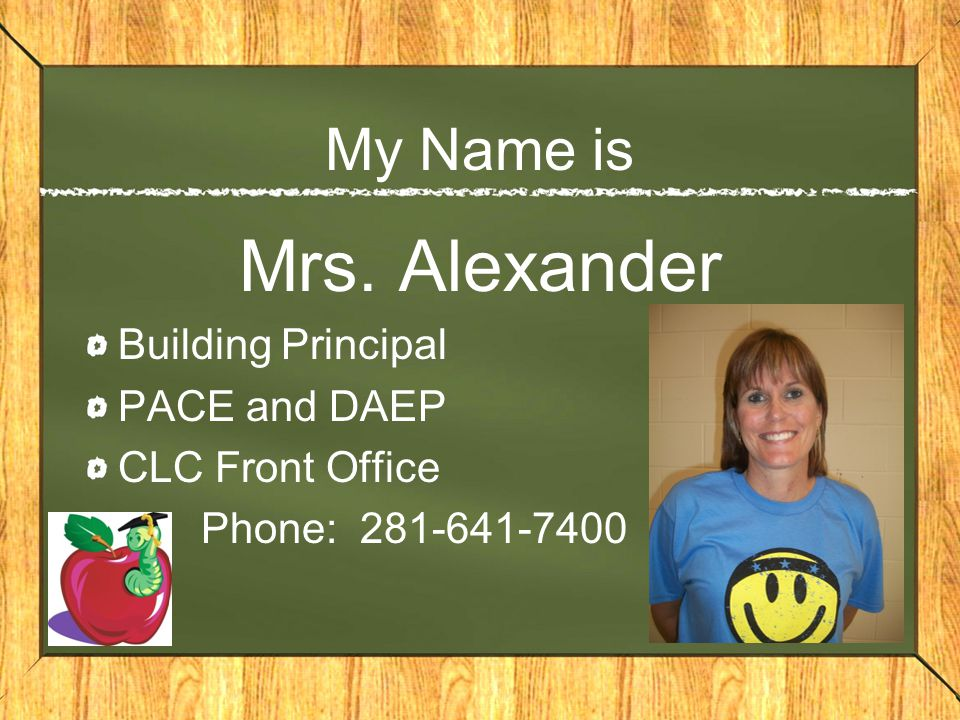 Mrs. Alexander My Name is Building Principal PACE and DAEP