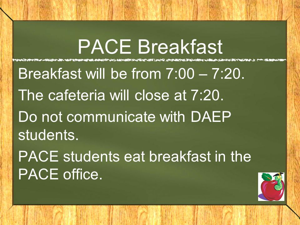 PACE Breakfast Breakfast will be from 7:00 – 7:20.