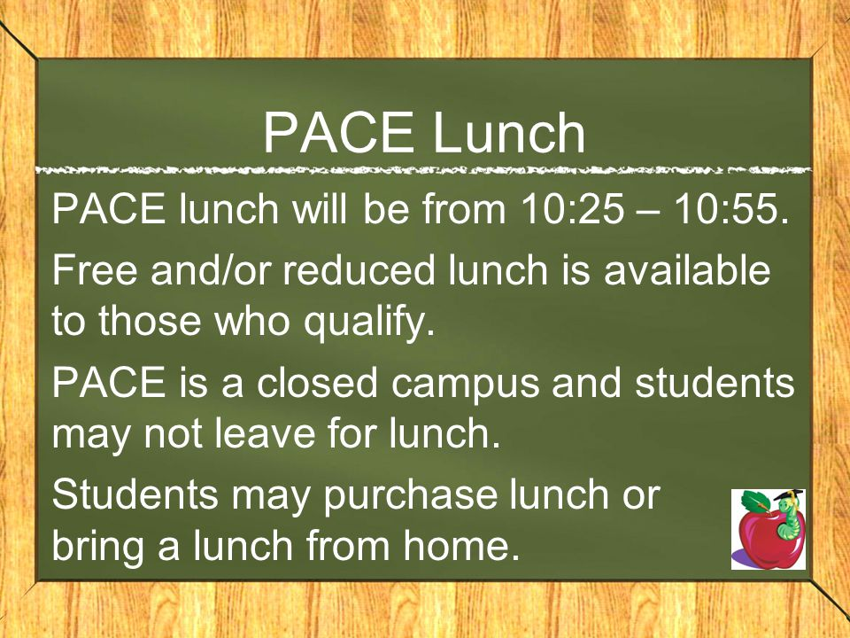 PACE Lunch PACE lunch will be from 10:25 – 10:55.