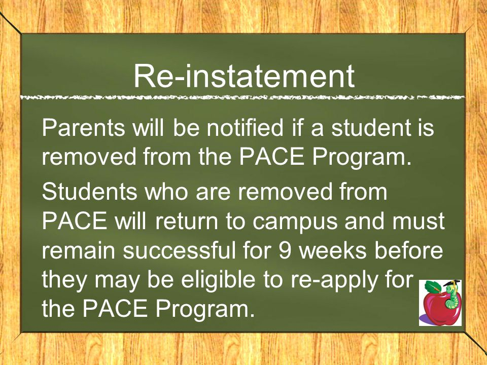 Re-instatement Parents will be notified if a student is removed from the PACE Program.