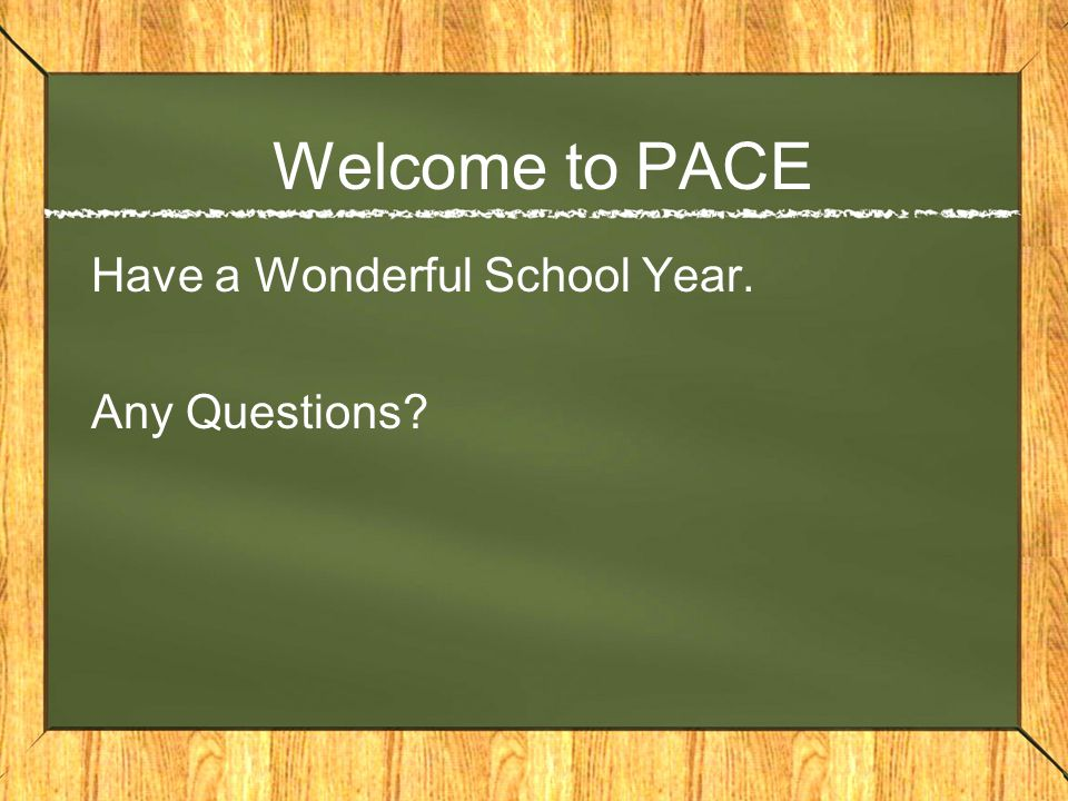 Welcome to PACE Have a Wonderful School Year. Any Questions