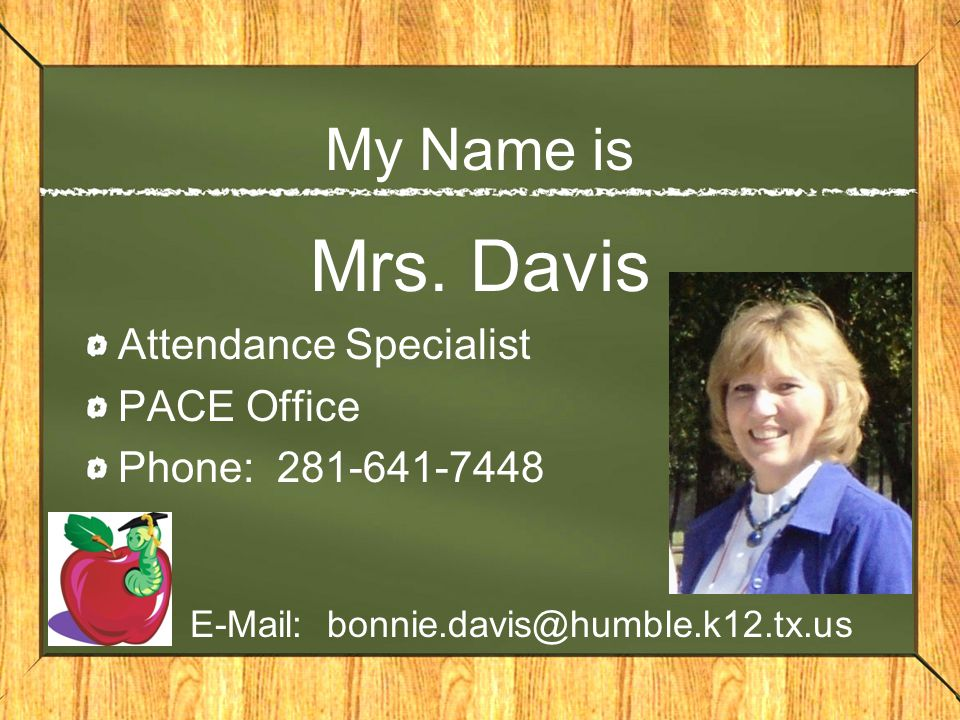 Mrs. Davis My Name is Attendance Specialist PACE Office