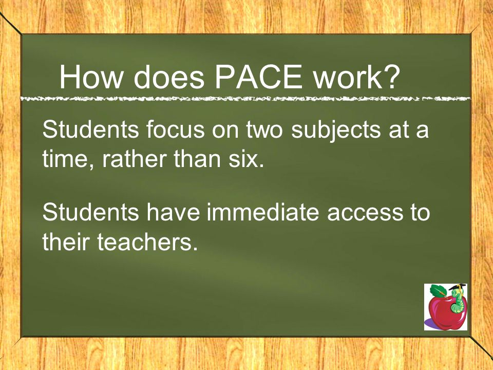How does PACE work. Students focus on two subjects at a time, rather than six.