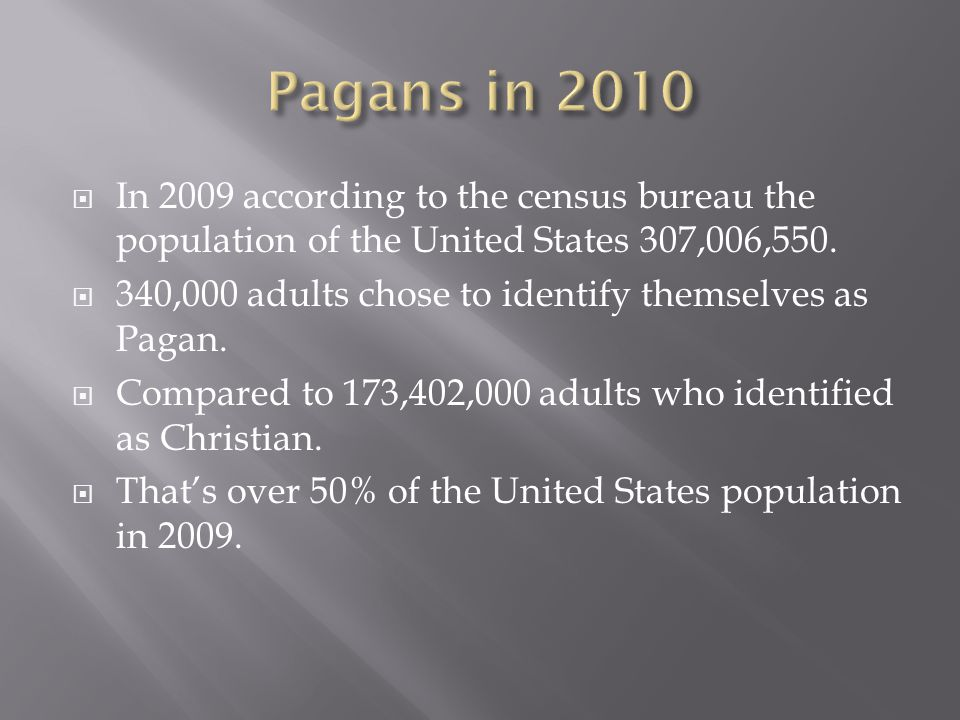 Pagans in 2010 In 2009 according to the census bureau the population of the United States 307,006,550.