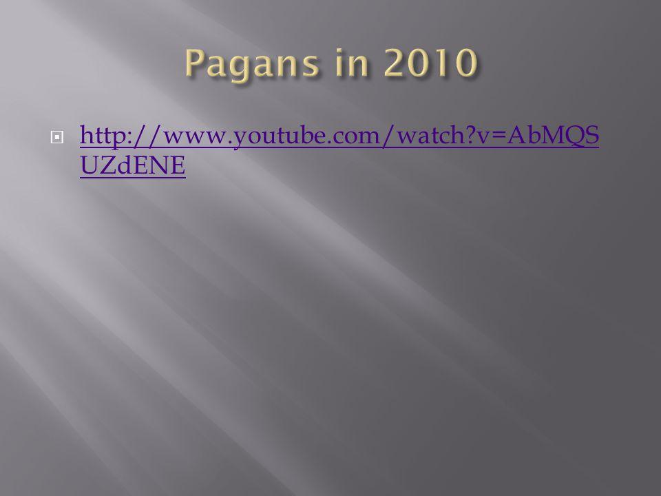 Pagans in 2010 http://www.youtube.com/watch v=AbMQSUZdENE