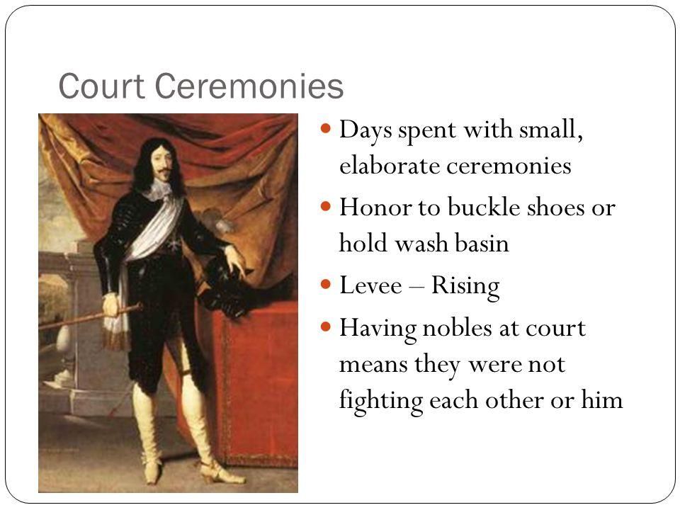 Court Ceremonies Days spent with small, elaborate ceremonies