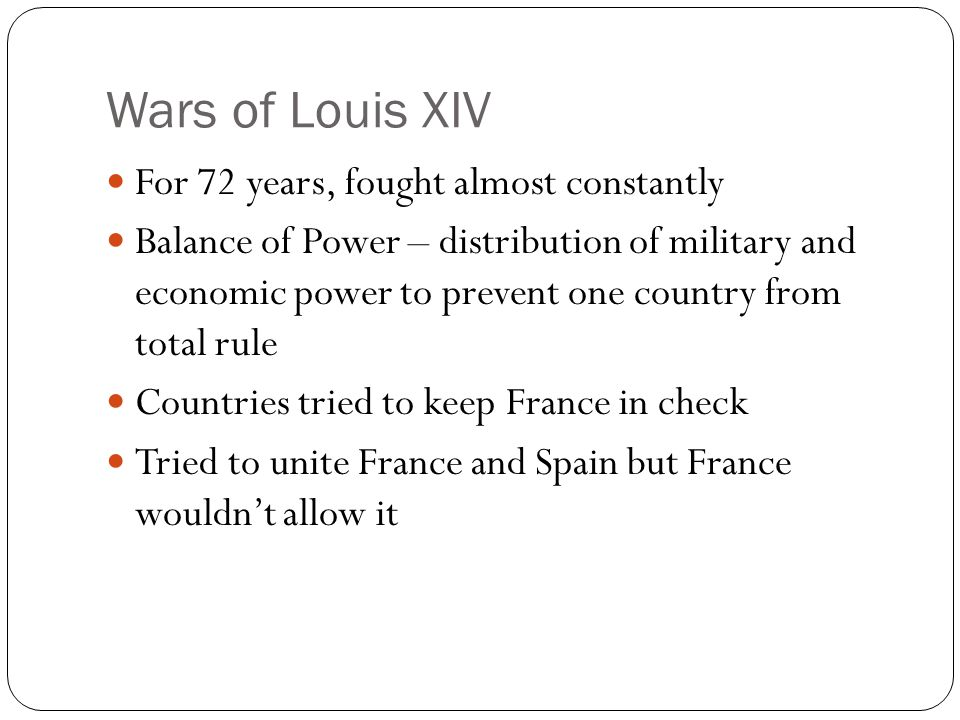 Wars of Louis XIV For 72 years, fought almost constantly