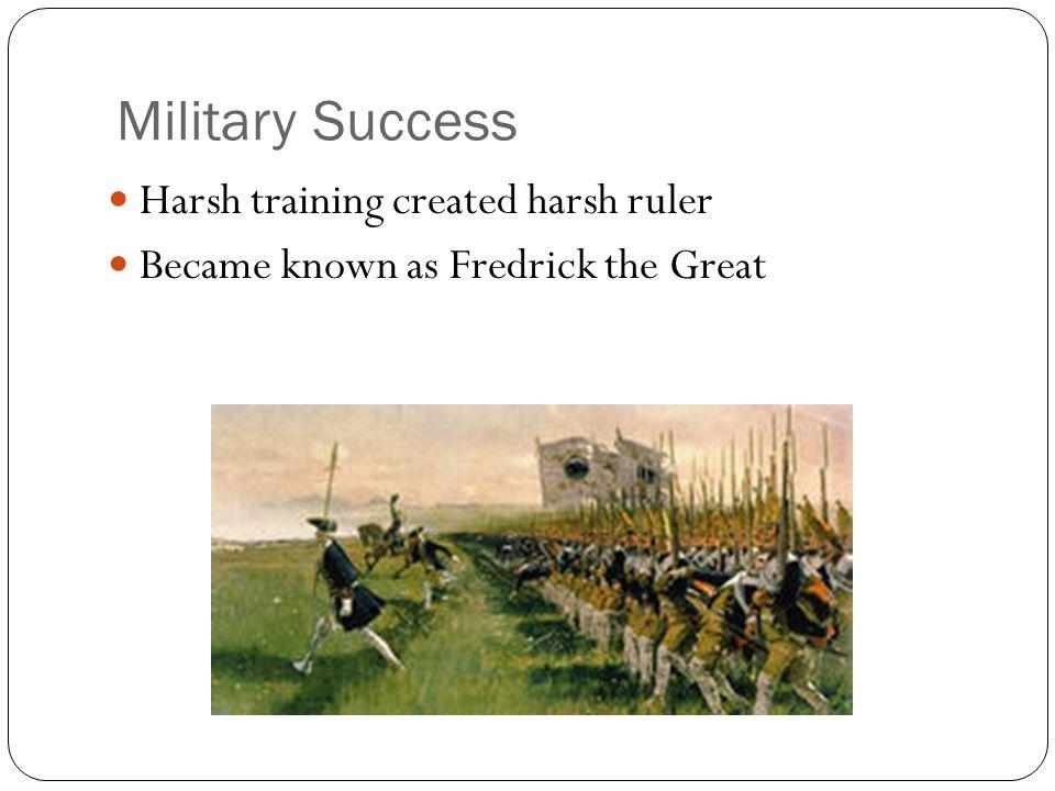 Military Success Harsh training created harsh ruler