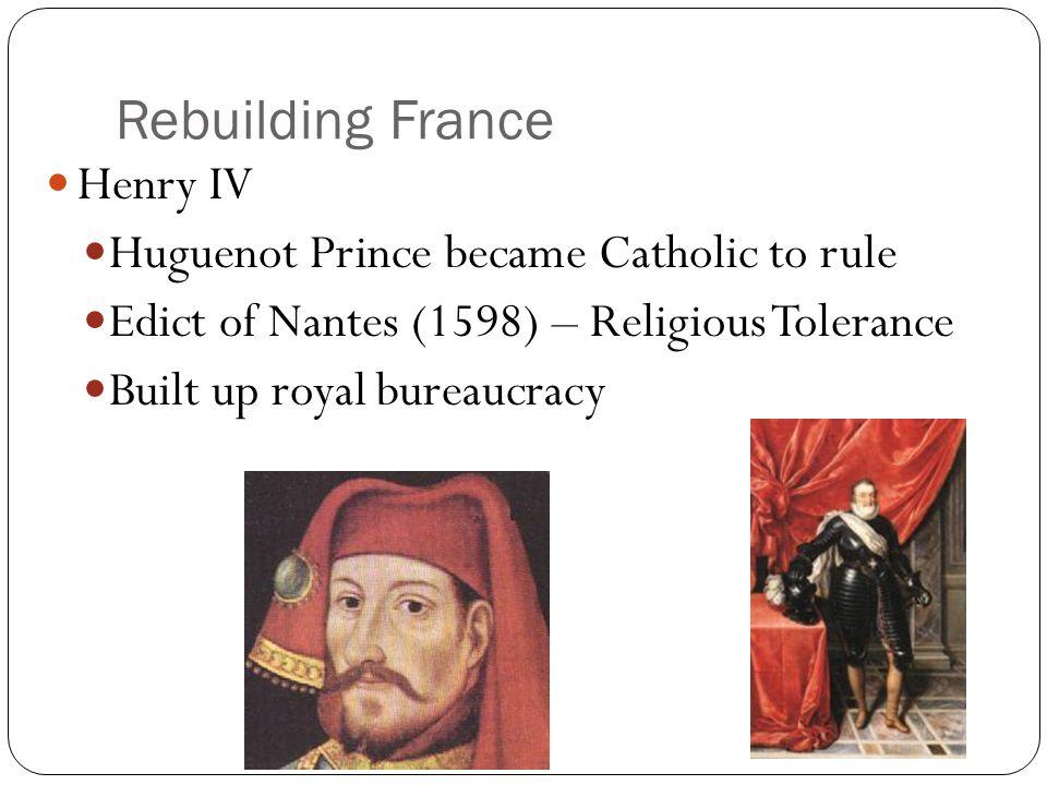 Rebuilding France Henry IV Huguenot Prince became Catholic to rule