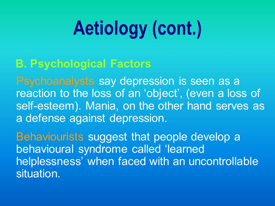 Aetiology (cont.) B. Psychological Factors