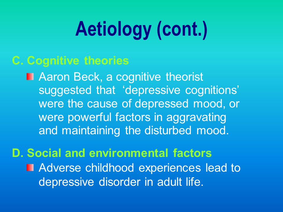 Aetiology (cont.) C. Cognitive theories