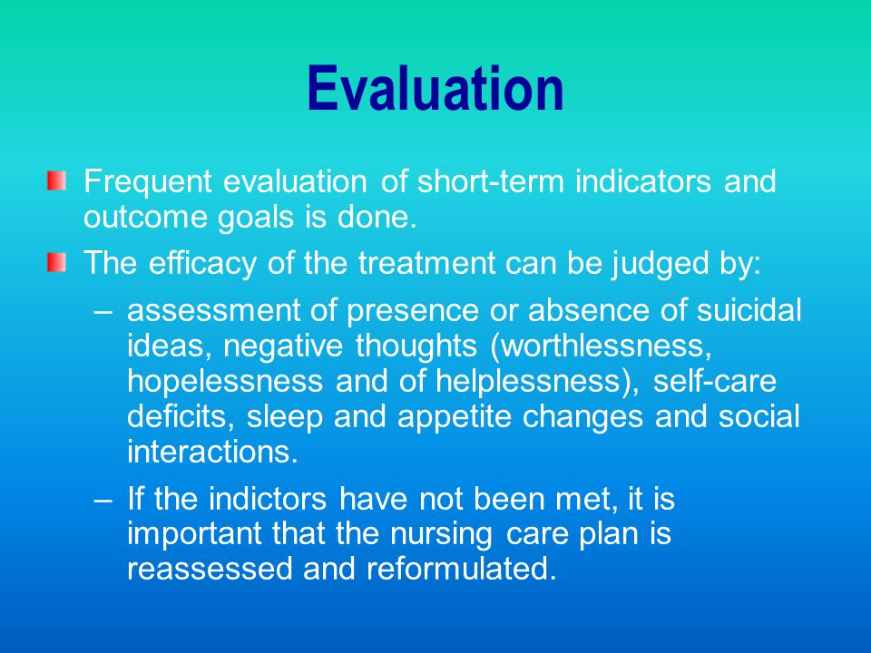 Evaluation Frequent evaluation of short-term indicators and outcome goals is done. The efficacy of the treatment can be judged by:
